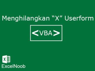 Menghilangkan X Userform VBA